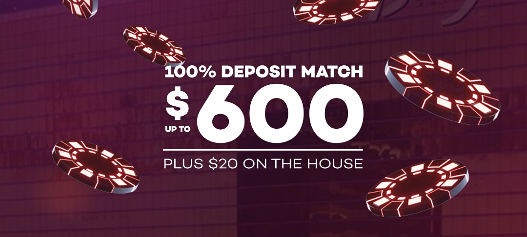 100% Deposit Match up to $600!